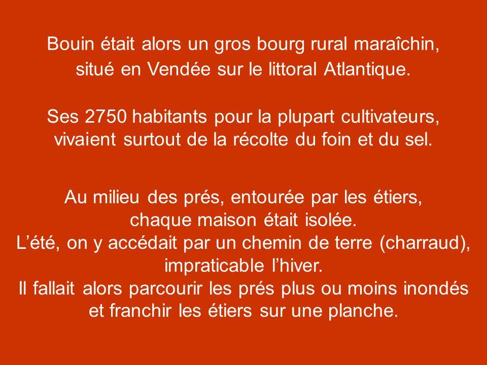 Bouin était alors un gros bourg rural maraîchin, situé en Vendée sur le littoral Atlantique. Ses 2750 habitants pour la plupart cultivateurs, vivaient
