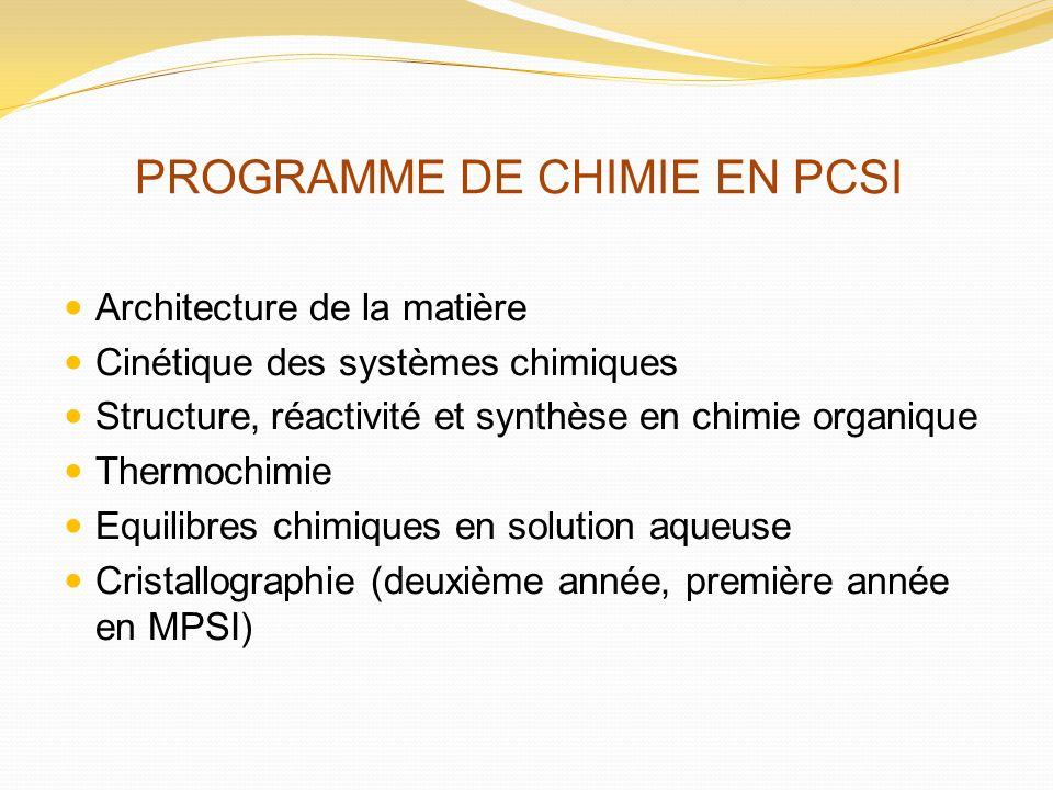 PROGRAMME DE CHIMIE EN PCSI Architecture de la matière Cinétique des systèmes chimiques Structure, réactivité et synthèse en chimie organique Thermoch