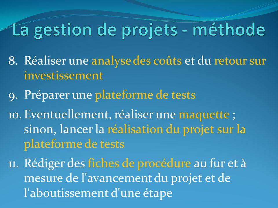 8.Réaliser une analyse des coûts et du retour sur investissement 9.Préparer une plateforme de tests 10.Eventuellement, réaliser une maquette ; sinon,