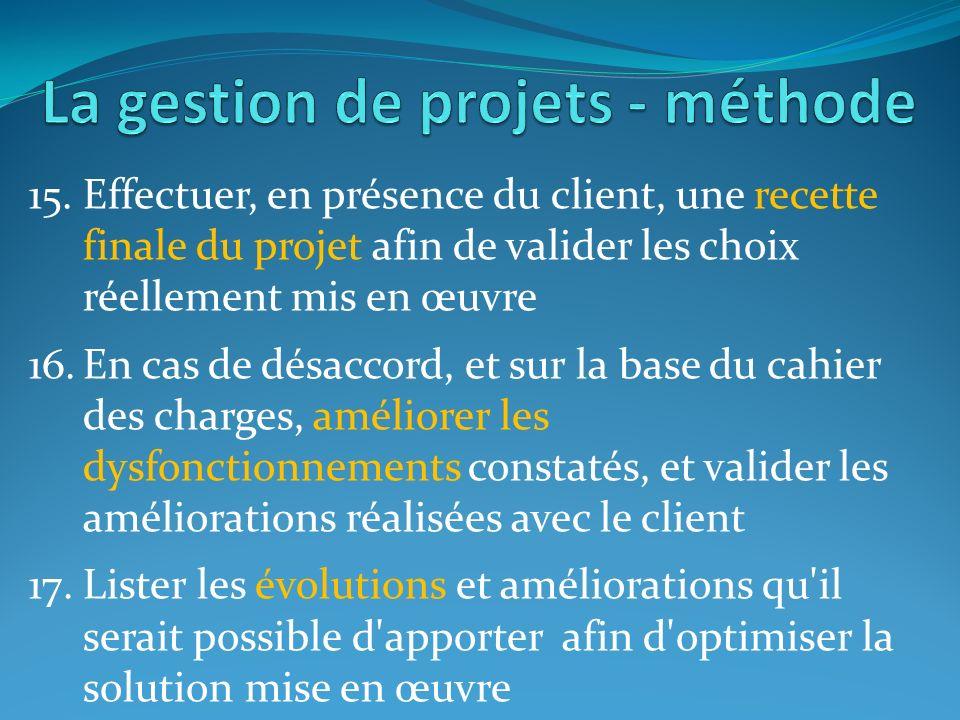 15.Effectuer, en présence du client, une recette finale du projet afin de valider les choix réellement mis en œuvre 16.En cas de désaccord, et sur la