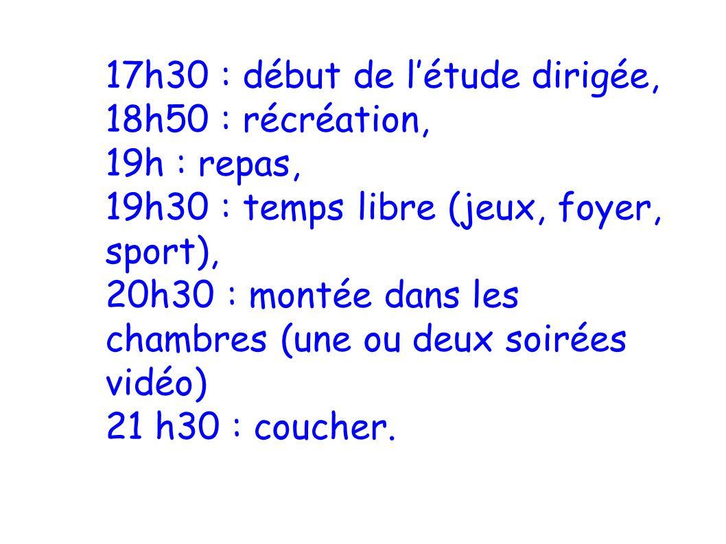 17h30 : début de létude dirigée, 18h50 : récréation, 19h : repas, 19h30 : temps libre (jeux, foyer, sport), 20h30 : montée dans les chambres (une ou d