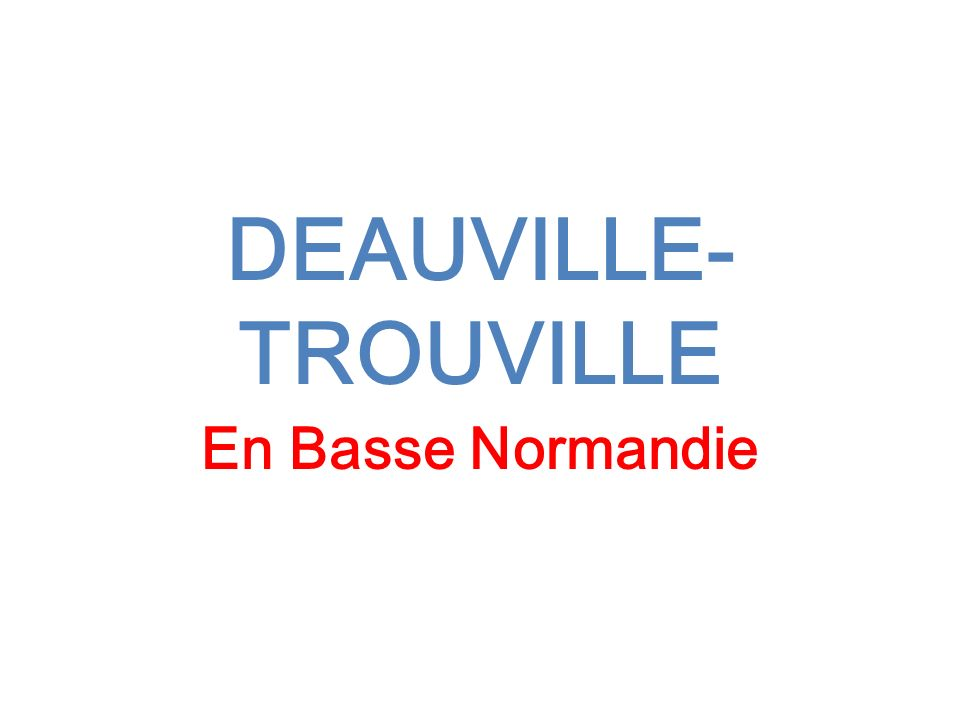 DEAUVILLE- TROUVILLE En Basse Normandie