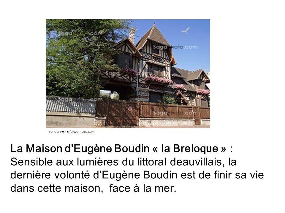 La Maison d'Eugène Boudin « la Breloque » : Sensible aux lumières du littoral deauvillais, la dernière volonté dEugène Boudin est de finir sa vie dans