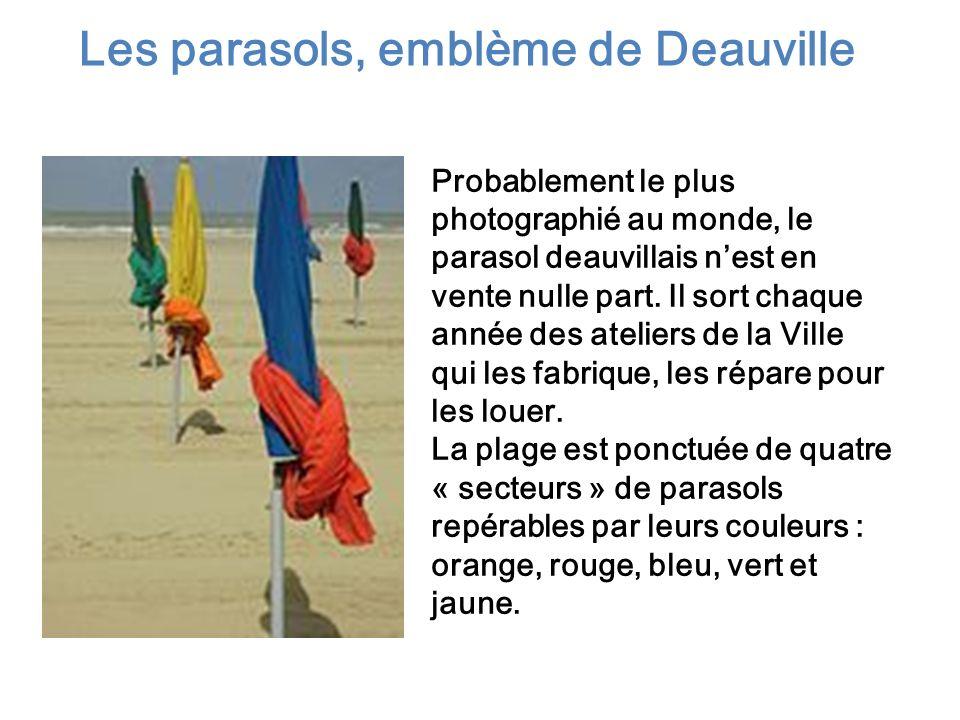 Les parasols, emblème de Deauville Probablement le plus photographié au monde, le parasol deauvillais nest en vente nulle part. Il sort chaque année d