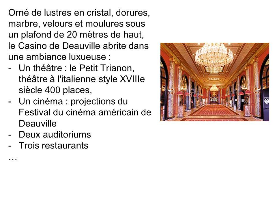 Orné de lustres en cristal, dorures, marbre, velours et moulures sous un plafond de 20 mètres de haut, le Casino de Deauville abrite dans une ambiance