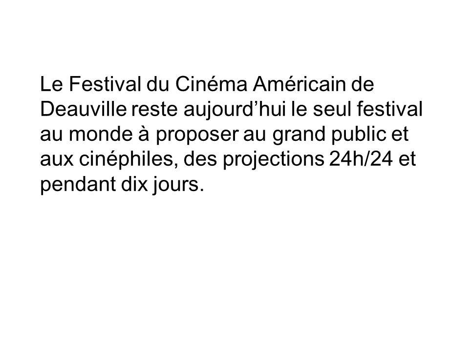 Le Festival du Cinéma Américain de Deauville reste aujourdhui le seul festival au monde à proposer au grand public et aux cinéphiles, des projections