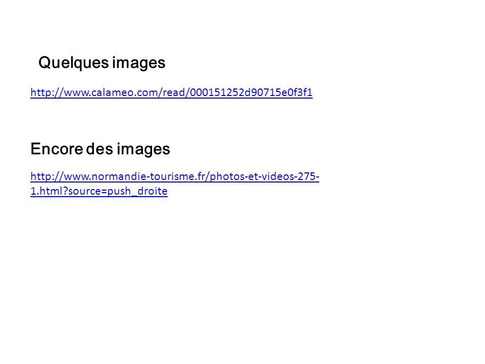 http://www.normandie-tourisme.fr/photos-et-videos-275- 1.html?source=push_droite http://www.calameo.com/read/000151252d90715e0f3f1 Quelques images Enc