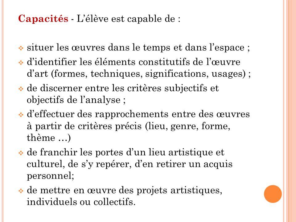 Capacités - Lélève est capable de : situer les œuvres dans le temps et dans lespace ; didentifier les éléments constitutifs de lœuvre dart (formes, te