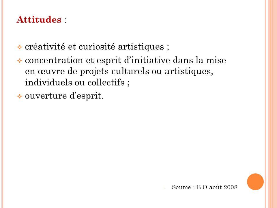 Attitudes : créativité et curiosité artistiques ; concentration et esprit dinitiative dans la mise en œuvre de projets culturels ou artistiques, individuels ou collectifs ; ouverture desprit.