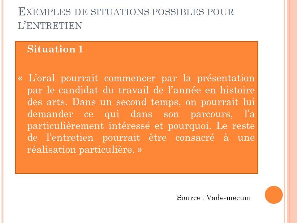 E XEMPLES DE SITUATIONS POSSIBLES POUR L ENTRETIEN Situation 1 « Loral pourrait commencer par la présentation par le candidat du travail de lannée en histoire des arts.