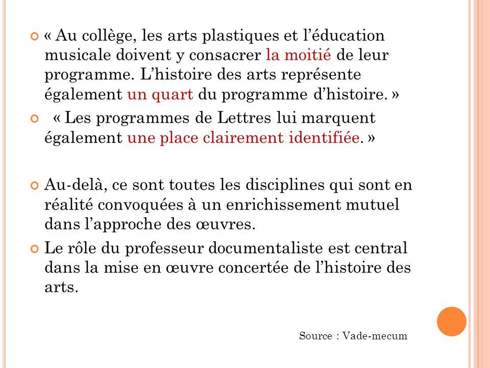 « Au collège, les arts plastiques et léducation musicale doivent y consacrer la moitié de leur programme. Lhistoire des arts représente également un q