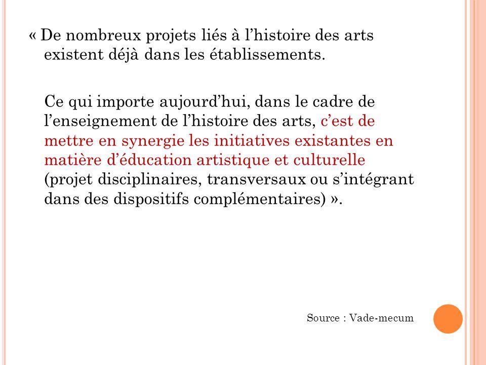 « De nombreux projets liés à lhistoire des arts existent déjà dans les établissements. Ce qui importe aujourdhui, dans le cadre de lenseignement de lh