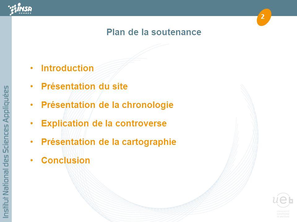 Introduction Présentation du site Présentation de la chronologie Explication de la controverse Présentation de la cartographie Conclusion 2 Plan de la