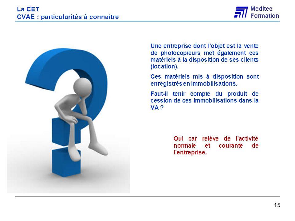 Meditec Formation La CET CVAE : particularités à connaître Une entreprise dont lobjet est la vente de photocopieurs met également ces matériels à la d