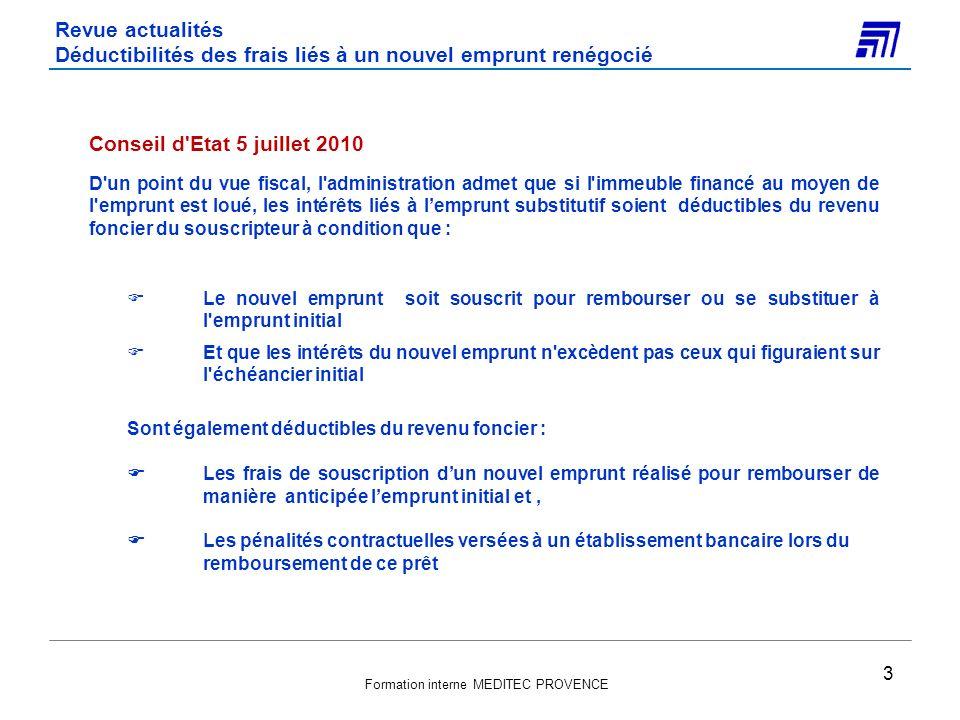 Formation interne MEDITEC PROVENCE La CET Obligations déclaratives : Calendrier à venir 34 15 déc4 mai15 juin15 sept15 déc Solde CFE 2010 1330-CVAE 2010 & versement du solde sur 1329-DEF + 1447-M CFE 2012 (bases 2010) si modifications 1 er acompte CVAE 2011 = 50% CVAE/VA dernier exercice clos + Acompte CFE 2011 1330-CVAE 2011 & versement du solde sur 1329-DEF + CFE 2013 (bases 2011) si modifications Solde CFE 2011 2 ème acompte CVAE = 50% CVAE/VA dernier exercice clos 3 mai 2012 etc.