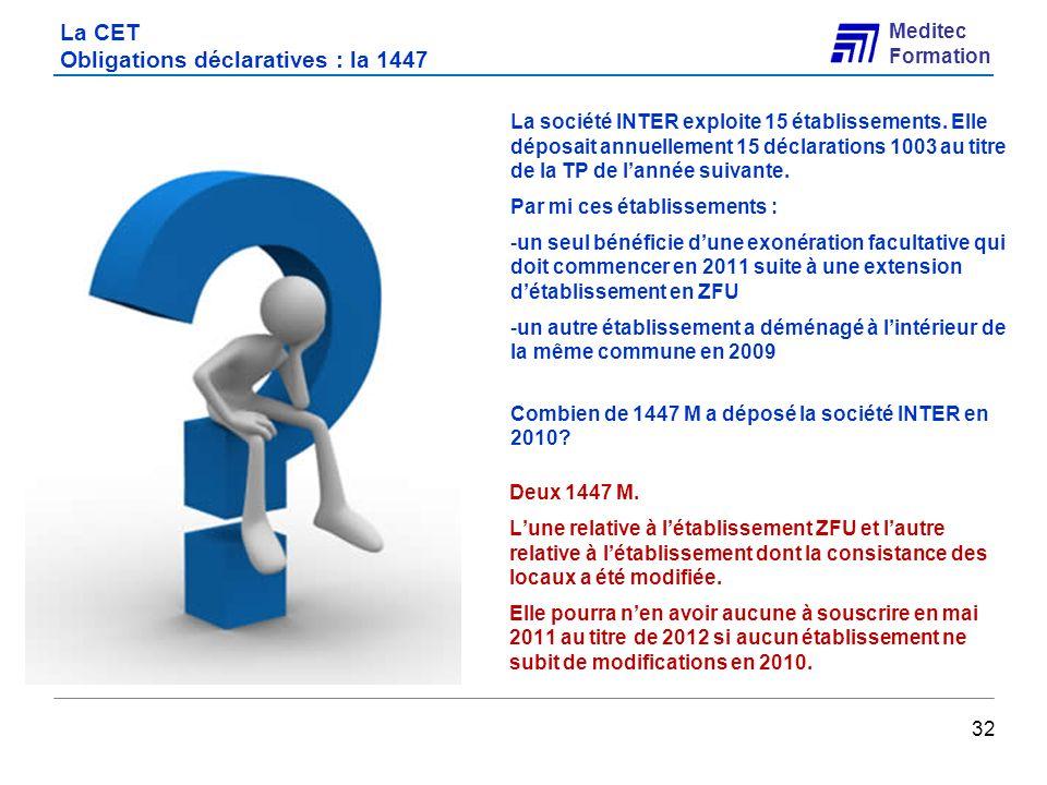 Meditec Formation La CET Obligations déclaratives : la 1447 La société INTER exploite 15 établissements. Elle déposait annuellement 15 déclarations 10