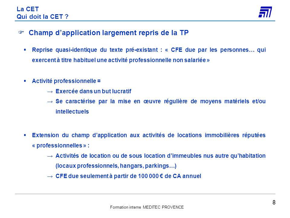 Formation interne MEDITEC PROVENCE Sort des exonérations de TP dans le cadre de la CET Les exonérations en cours au 31.12.2009 continueront à produire leurs effets jusquà leur terme normal.