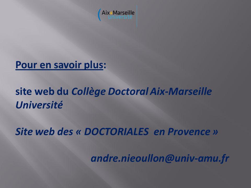 Pour en savoir plus: site web du Collège Doctoral Aix-Marseille Université Site web des « DOCTORIALES en Provence » andre.nieoullon@univ-amu.fr