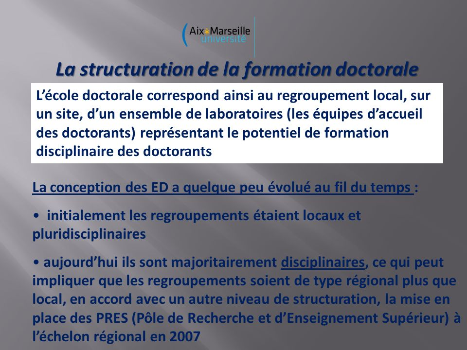 La structuration de la formation doctorale Lécole doctorale correspond ainsi au regroupement local, sur un site, dun ensemble de laboratoires (les équ