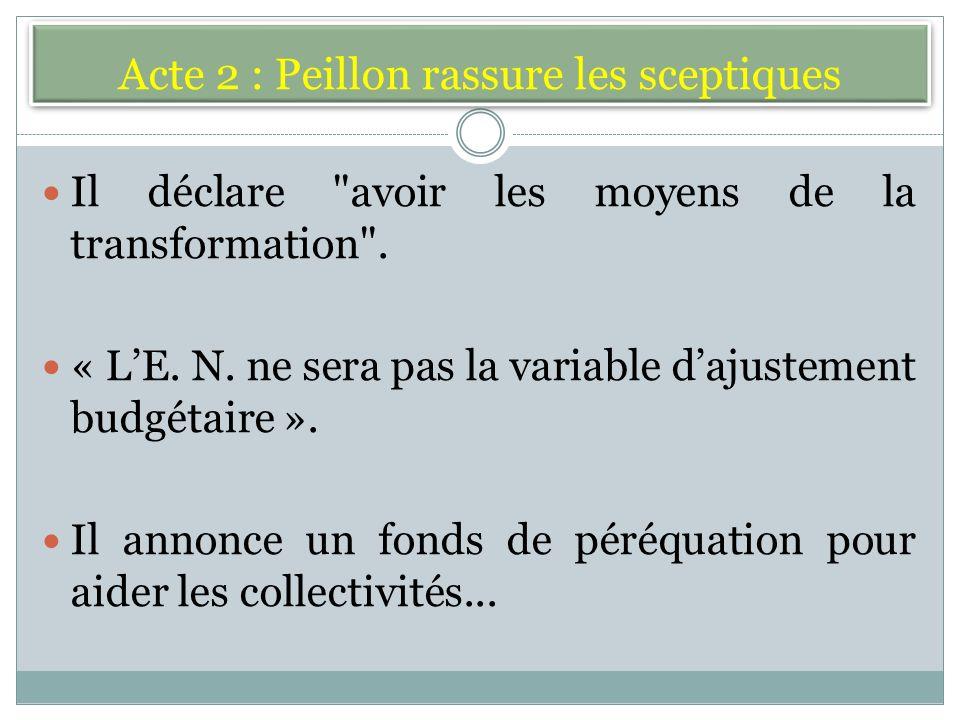 Acte 2 : Peillon rassure les sceptiques Il déclare avoir les moyens de la transformation .