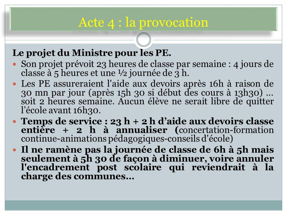 Acte 4 : la provocation Le projet du Ministre pour les PE.