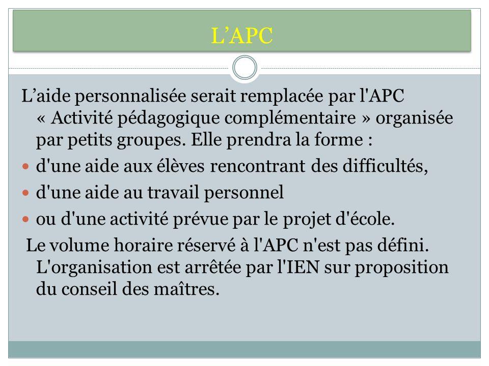 LAPC Laide personnalisée serait remplacée par l APC « Activité pédagogique complémentaire » organisée par petits groupes.
