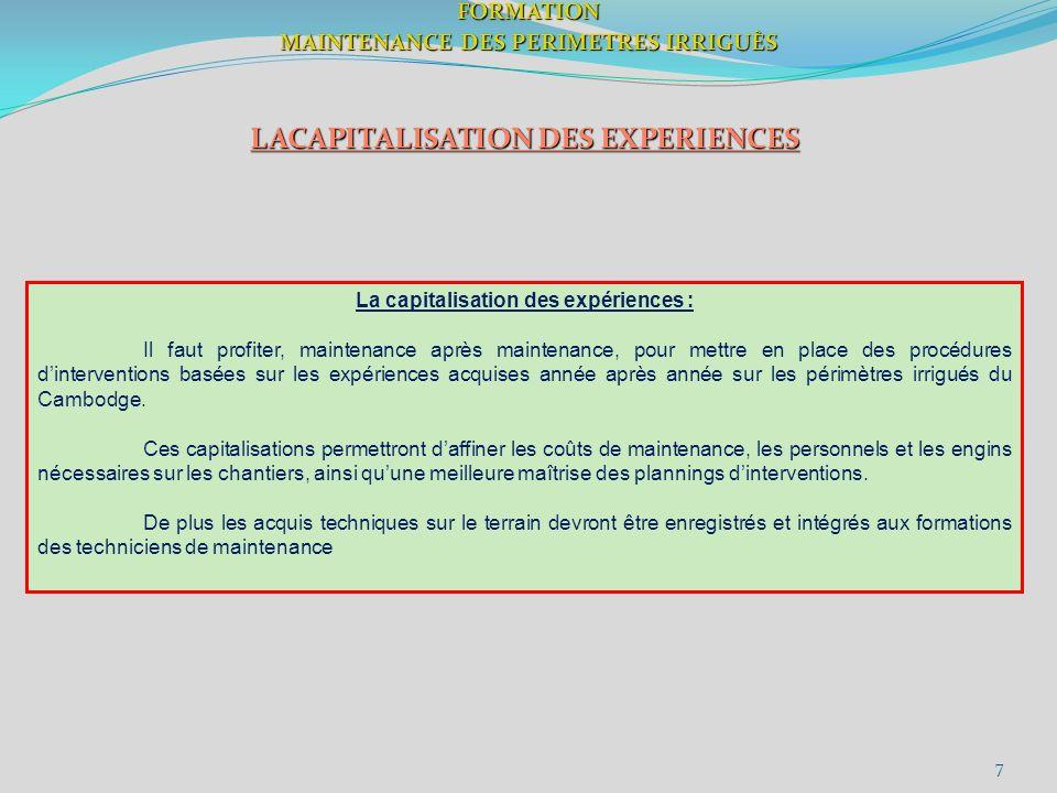 7FORMATION MAINTENANCE DES PERIMETRES IRRIGUÈS LACAPITALISATION DES EXPERIENCES La capitalisation des expériences : Il faut profiter, maintenance aprè