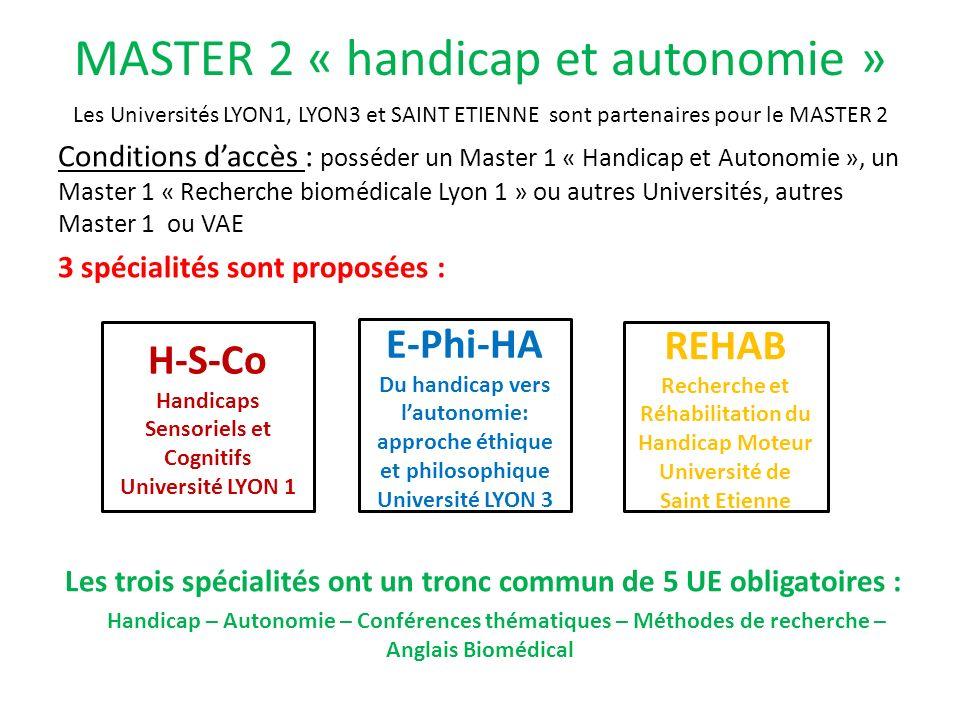 MASTER 2 « handicap et autonomie » Les Universités LYON1, LYON3 et SAINT ETIENNE sont partenaires pour le MASTER 2 Conditions daccès : posséder un Mas