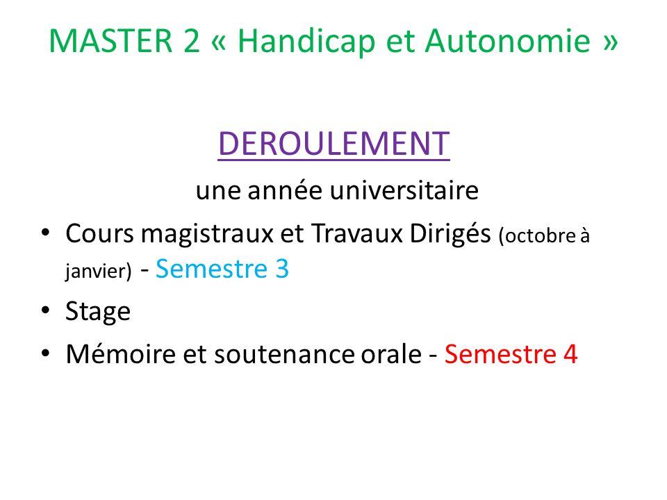 MASTER 2 « Handicap et Autonomie » DEROULEMENT une année universitaire Cours magistraux et Travaux Dirigés (octobre à janvier) - Semestre 3 Stage Mémo