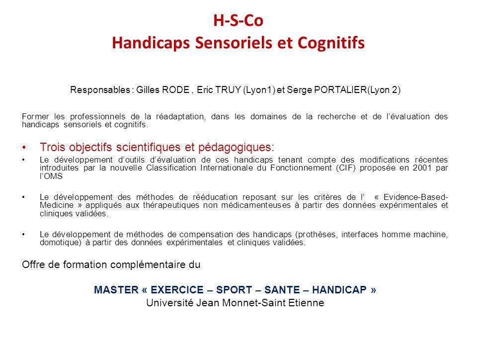 H-S-Co Handicaps Sensoriels et Cognitifs Responsables : Gilles RODE, Eric TRUY (Lyon1) et Serge PORTALIER(Lyon 2) Former les professionnels de la réad