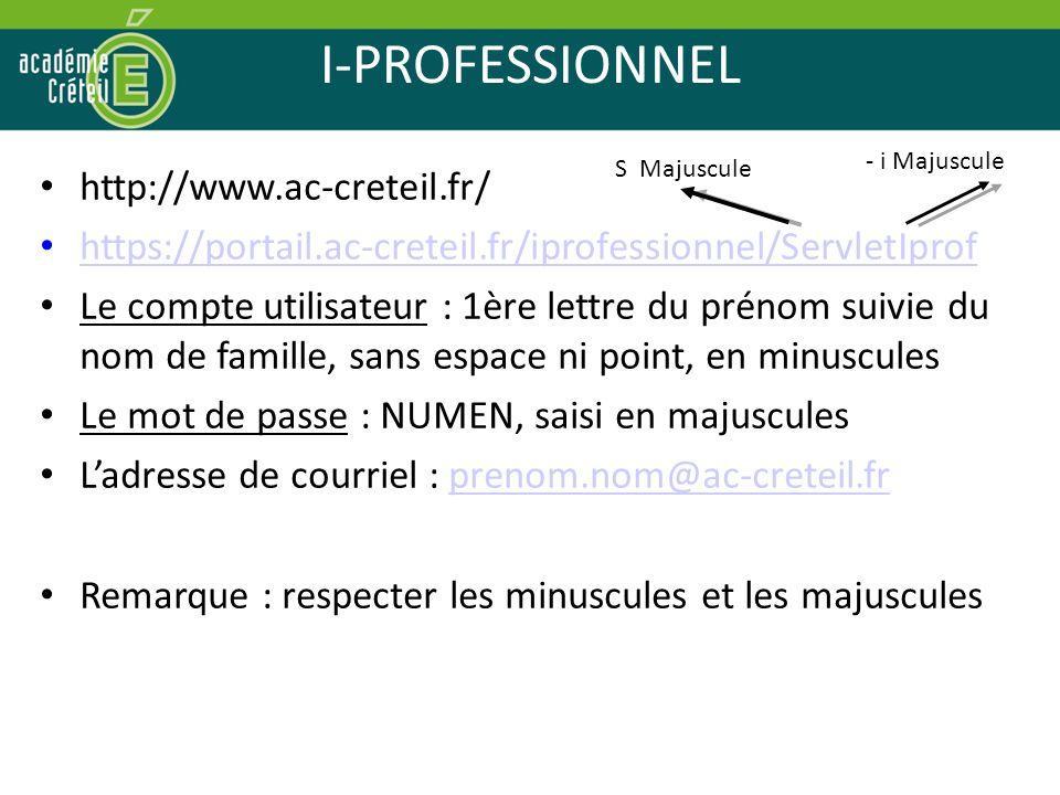 I-PROFESSIONNEL http://www.ac-creteil.fr/ https://portail.ac-creteil.fr/iprofessionnel/ServletIprof Le compte utilisateur : 1ère lettre du prénom suiv