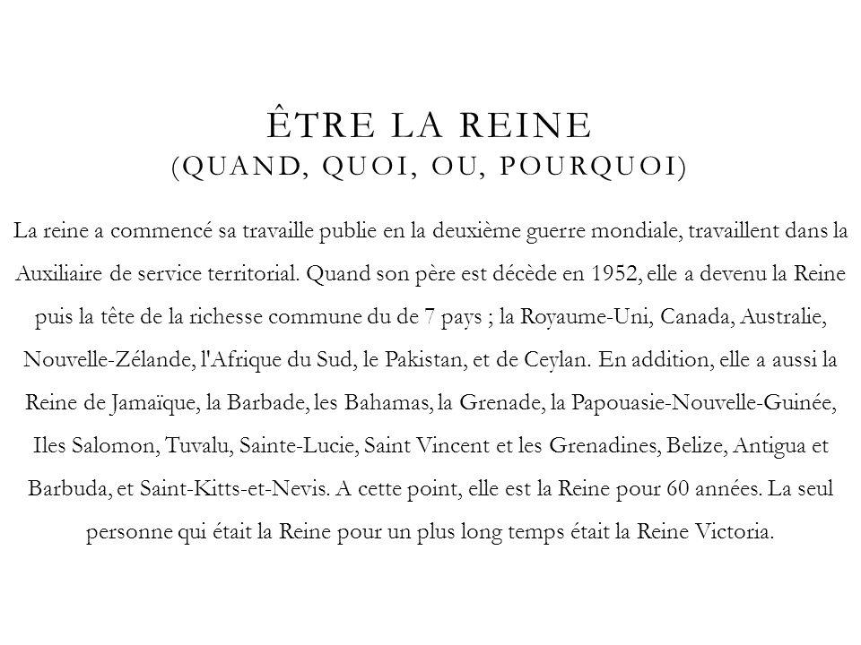 ÊTRE LA REINE (QUAND, QUOI, OU, POURQUOI) La reine a commencé sa travaille publie en la deuxième guerre mondiale, travaillent dans la Auxiliaire de se