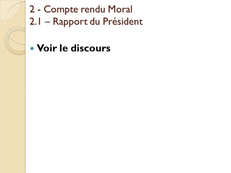 2 - Compte rendu Moral 2.1 – Rapport du Président Voir le discours