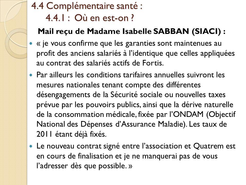 4.4 Complémentaire santé : 4.4.1 : Où en est-on ? Mail reçu de Madame Isabelle SABBAN (SIACI) : « je vous confirme que les garanties sont maintenues a