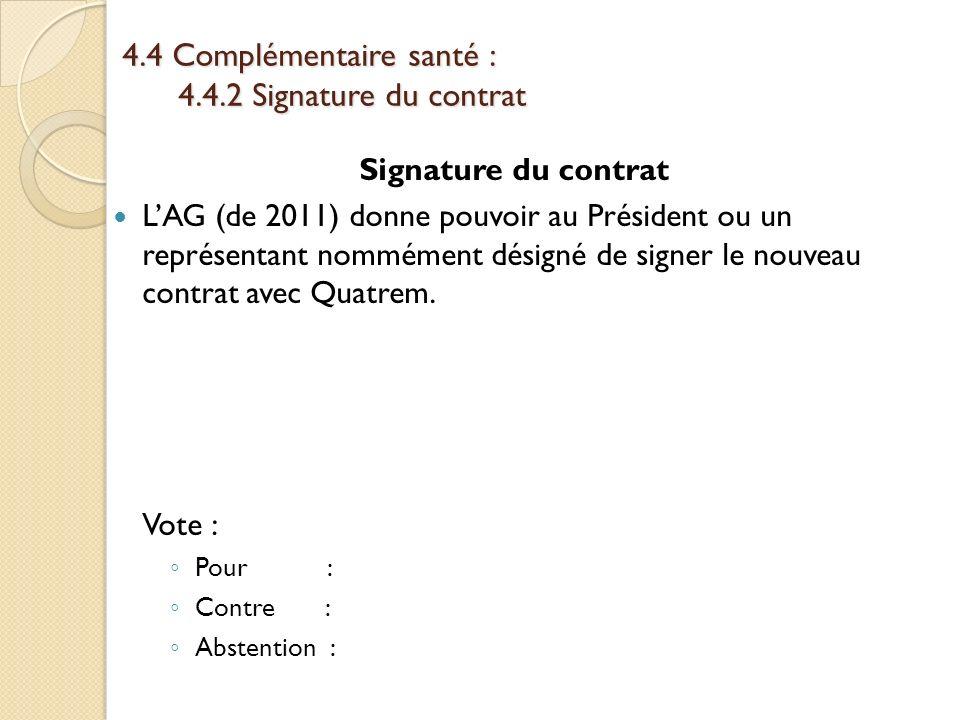 4.4 Complémentaire santé : 4.4.2 Signature du contrat Signature du contrat LAG (de 2011) donne pouvoir au Président ou un représentant nommément désig