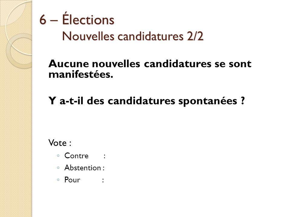 6 – Élections Nouvelles candidatures 2/2 6 – Élections Nouvelles candidatures 2/2 Aucune nouvelles candidatures se sont manifestées. Y a-t-il des cand
