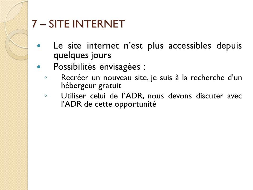7 – SITE INTERNET Le site internet nest plus accessibles depuis quelques jours Possibilités envisagées : Recréer un nouveau site, je suis à la recherc