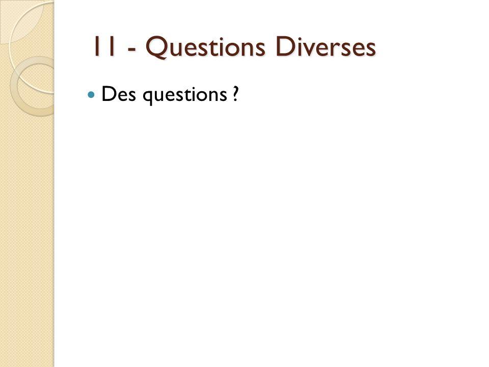 11 - Questions Diverses 11 - Questions Diverses Des questions ?