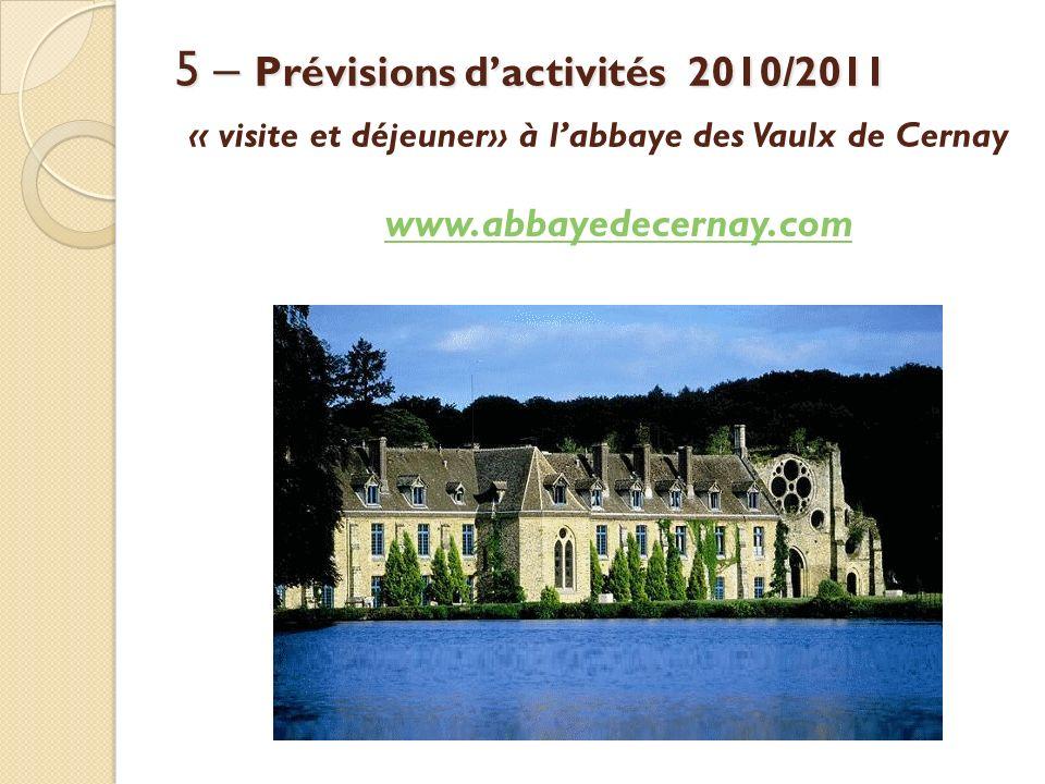 5 – Prévisions dactivités 2010/2011 5 – Prévisions dactivités 2010/2011 « visite et déjeuner» à labbaye des Vaulx de Cernay www.abbayedecernay.com
