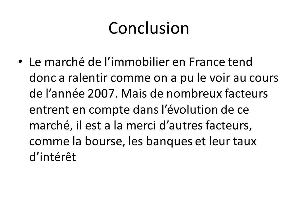 Conclusion Le marché de limmobilier en France tend donc a ralentir comme on a pu le voir au cours de lannée 2007.