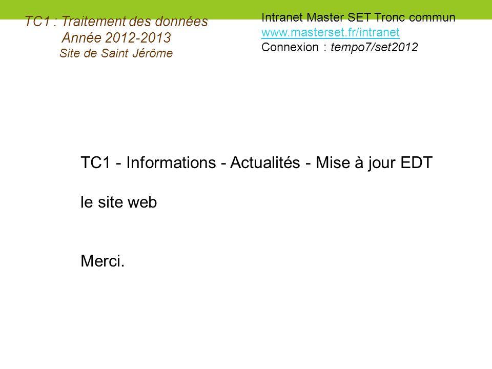 TC1 : Traitement des données Année 2012-2013 Site de Saint Jérôme Intranet Master SET Tronc commun www.masterset.fr/intranet Connexion : tempo7/set201
