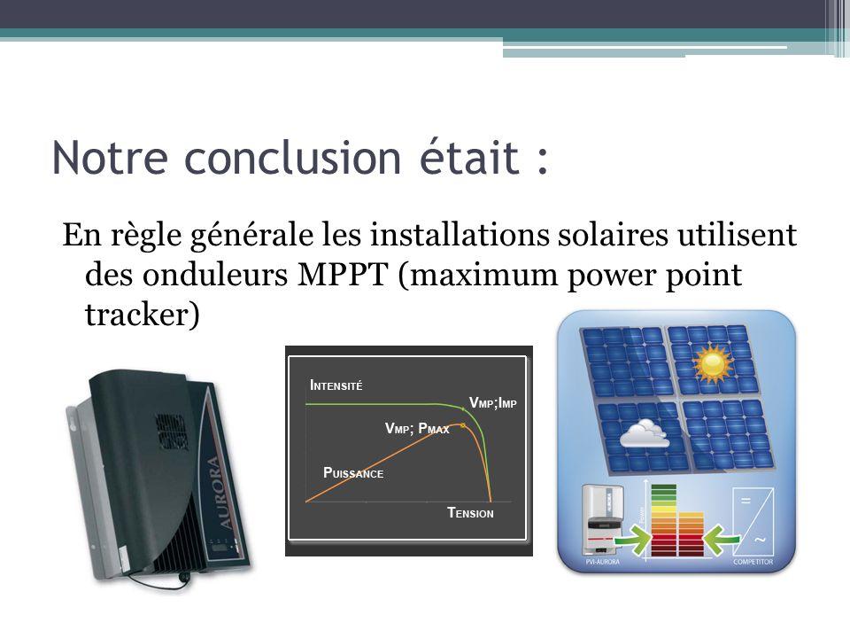 Notre conclusion était : En règle générale les installations solaires utilisent des onduleurs MPPT (maximum power point tracker)