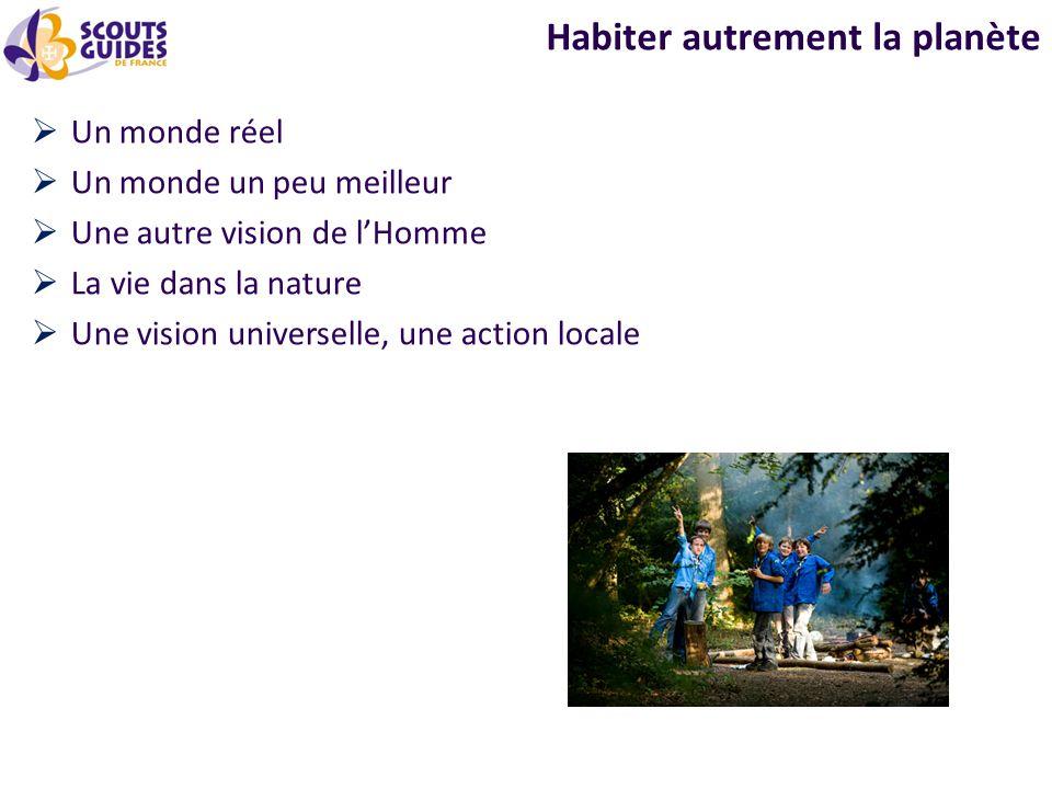 Habiter autrement la planète Un monde réel Un monde un peu meilleur Une autre vision de lHomme La vie dans la nature Une vision universelle, une action locale