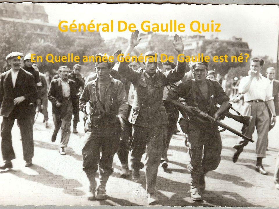 Général De Gaulle Quiz En Quelle année Général De Gaulle est né?