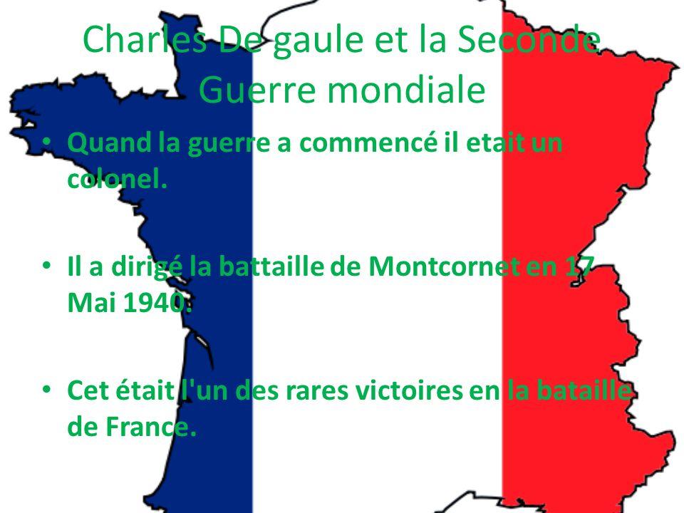 Charles De gaule et la Seconde Guerre mondiale Quand la guerre a commencé il etait un colonel.