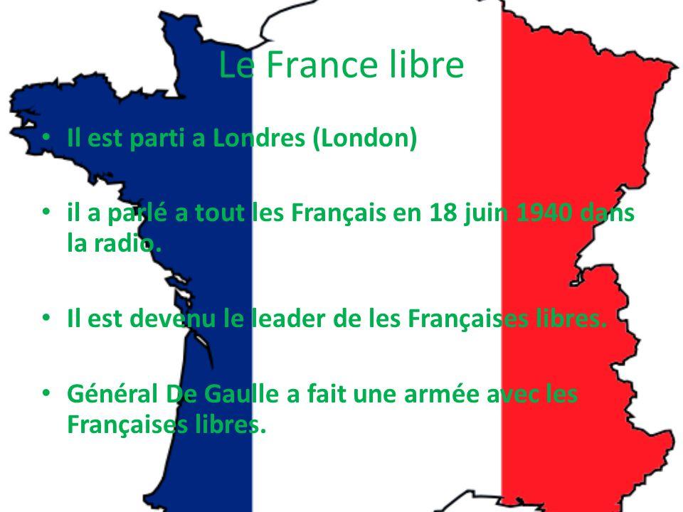 Le France libre Il est parti a Londres (London) il a parlé a tout les Français en 18 juin 1940 dans la radio.