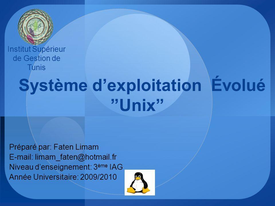 LOGO Système dexploitation Évolué Unix Préparé par: Faten Limam E-mail: limam_faten@hotmail.fr Niveau denseignement: 3 ème IAG Année Universitaire: 20