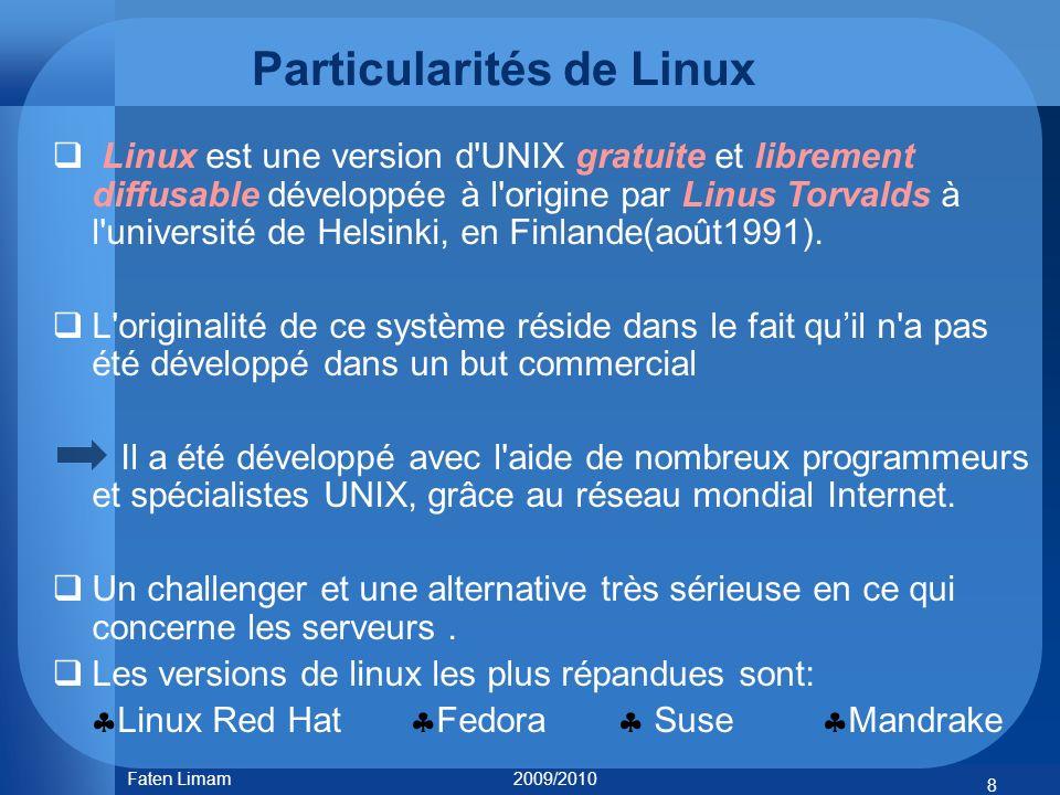 Particularités de Linux Linux est une version d'UNIX gratuite et librement diffusable développée à l'origine par Linus Torvalds à l'université de Hels