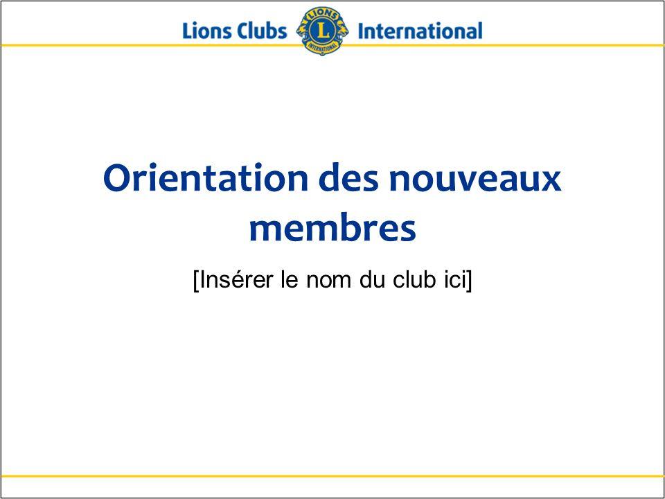 2Lions Clubs InternationalOrientation des nouveaux membres Résumé de l orientation des nouveaux membres L orientation des nouveaux membres est divisée en quatre parties : Qui sont les Lions .