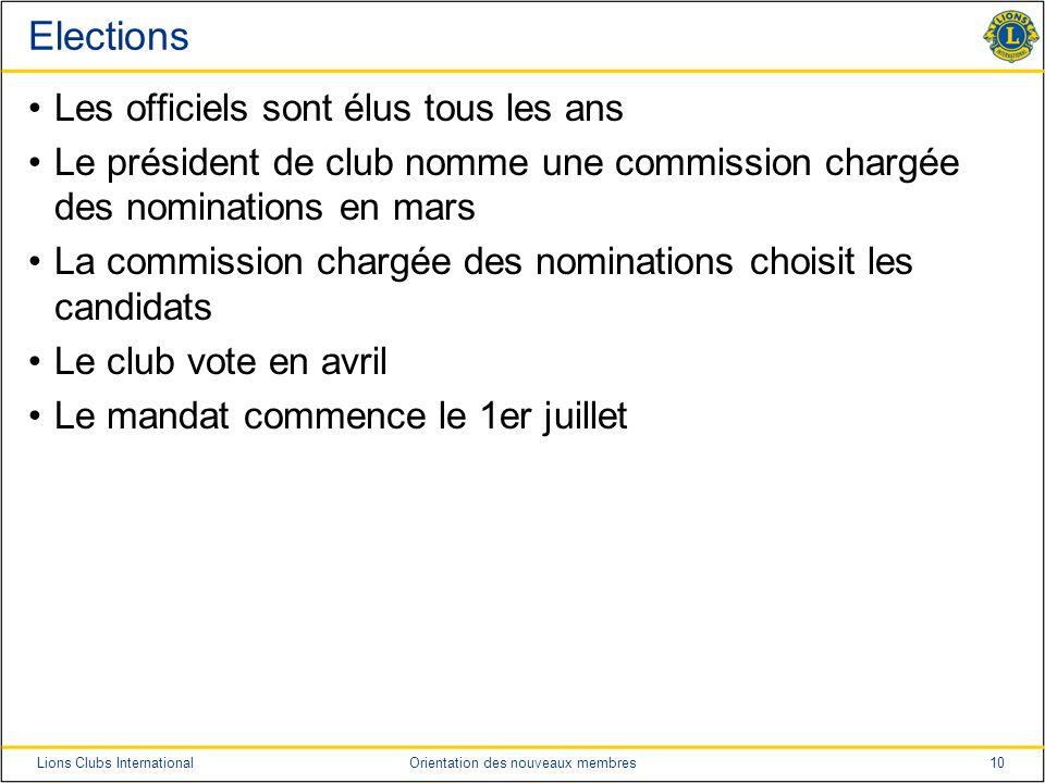 10Lions Clubs InternationalOrientation des nouveaux membres Elections Les officiels sont élus tous les ans Le président de club nomme une commission c